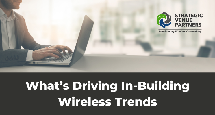 What's Driving In-Building Wireless Trends